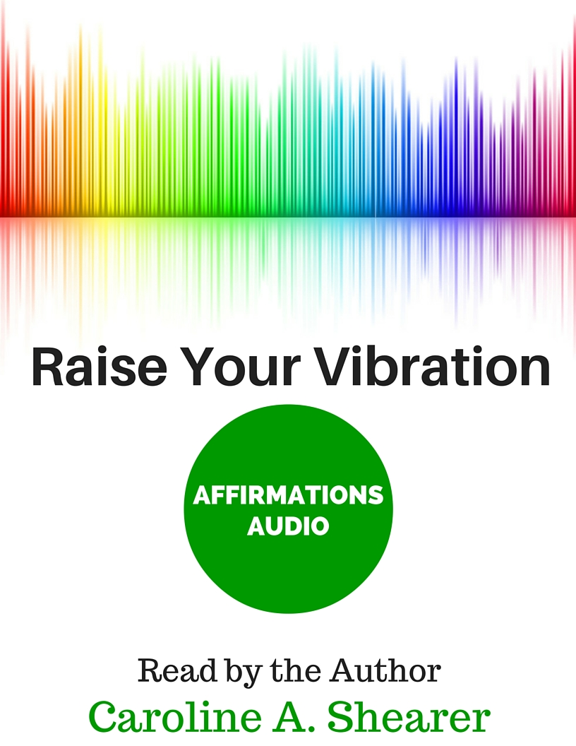 Raise Your Vibration Audio Affirmations