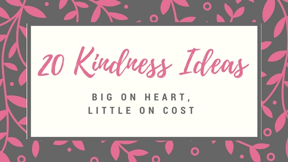 20 Kindness Ideas Big On Heart, Little On Cost